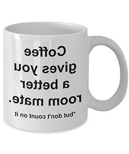 Funny sarcasm coffee mugs - Coffee gives you a better room m